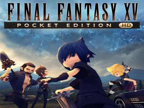 Final Fantasy XV Pocket Edition HD: Lösung, Guide und Komplettlösung für PC / PS4 / XBOX-ONE / SWITCH / IPHONE / ANDROID: Komplettlösung